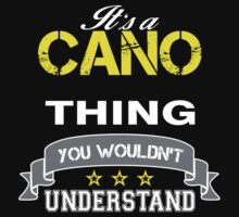 CANO It's thing you wouldn't understand !! - T Shirt, Hoodie, Hoodies, Year, Birthday by novalac3