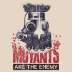 Mutants are the enemy by DasMerten