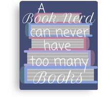 A book nerd can never have too many books (2) Canvas Print