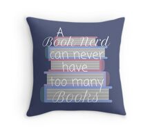 A book nerd can never have too many books (2) Throw Pillow