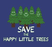 Save the Happy Little Trees by DILLIGAF