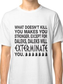 What doesn't kill you.... Classic T-Shirt