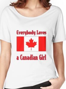 Everybody Loves a Canadian Girl Women's Relaxed Fit T-Shirt
