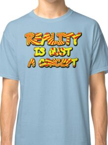 Funny Marijuana Reality Is Just A Concept Classic T-Shirt