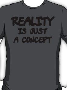 Funny Marijuana Realiy Is Just A Concept T-Shirt