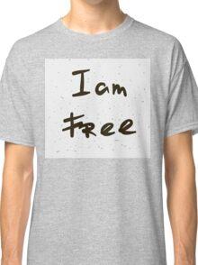 I am free. Classic T-Shirt