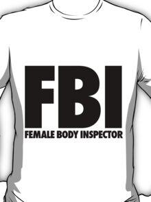 FBI Female Body Inspector T-Shirt