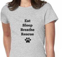 Eat, Sleep, Breathe, Rescue Womens Fitted T-Shirt