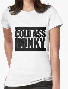 Cold Ass Honky  Womens Fitted T-Shirt