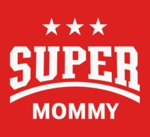 Super Mommy (White) by MrFaulbaum
