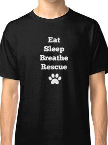 Eat, Sleep, Breathe, Rescue Classic T-Shirt