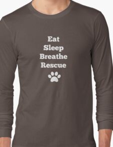 Eat, Sleep, Breathe, Rescue Long Sleeve T-Shirt