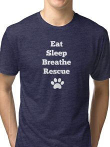 Eat, Sleep, Breathe, Rescue Tri-blend T-Shirt