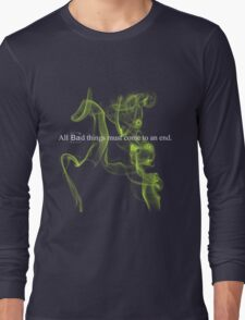 All bad things must come to an end. Long Sleeve T-Shirt