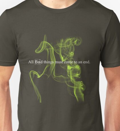 All bad things must come to an end. Unisex T-Shirt