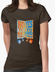 Yes to Good Thing! No to Bad Things! Womens Fitted T-Shirt