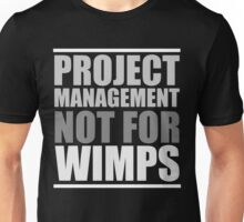 Project Management Not for WIMPS Unisex T-Shirt