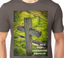 All men are cremated equally Unisex T-Shirt