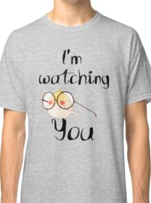 I'm watching You Classic T-Shirt