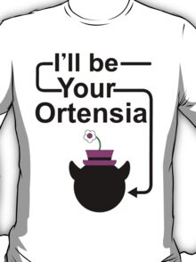 I'll Be Your Ortensia T-Shirt