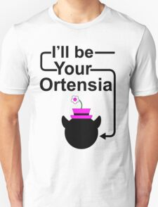 I'll Be Your Ortensia Unisex T-Shirt