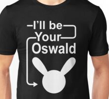 I'll Be Your Oswald Unisex T-Shirt