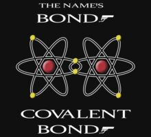 The Name's Bond. Covalent Bond. by Samuel Sheats