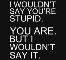 I wouldn't say you're stupid by sktees