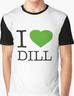 I ♥ DILL Graphic T-Shirt