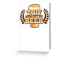 TGIF (Thank god it's FRIDAY!) now let's BEER! Greeting Card