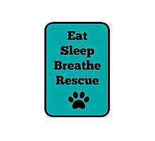 Eat, Sleep, Breathe, Rescue! Photographic Print