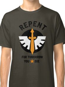 Repent! For tomorrow you die! Classic T-Shirt
