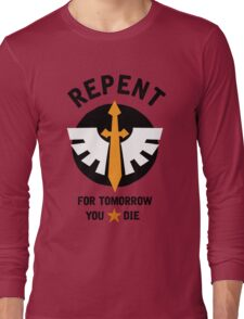 Repent! For tomorrow you die! Long Sleeve T-Shirt