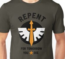 Repent! For tomorrow you die! Unisex T-Shirt