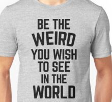 Be The Weird Funny Quote Unisex T-Shirt