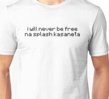 i will never be free na splash kasaneta  Unisex T-Shirt