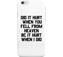 Did it Hurt When You Fell From Heaven iPhone Case/Skin