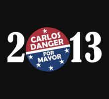 Carlos Danger For Mayor 2013 by cerenimo