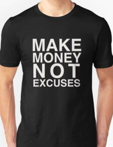 Make money not excuses  T-Shirt