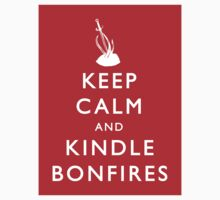 Keep Calm and Kindle Bonfires by Zach Shonkwiler