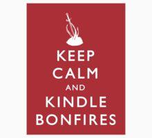 Keep Calm and Kindle Bonfires by Shonkie