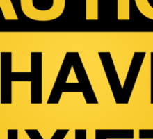 CAUTION — I have anxiety Sticker