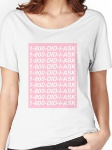 1-800-Did-I-Ask Women's Relaxed Fit T-Shirt