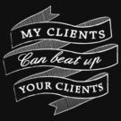 My Clients Can Beat Up Your Clients by BenClark