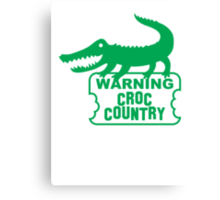 WARNING! Croc Country! with green corocdile! Canvas Print