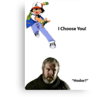 I Choose You! Hodor! Canvas Print