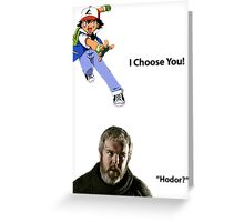 I Choose You! Hodor! Greeting Card