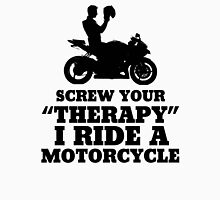 Screw Your Therapy, I Ride A Motorcycle Unisex T-Shirt