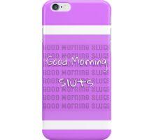 Good Morning Sluts- Scream Queens iPhone Case/Skin