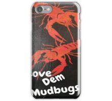 Love Dem Mudbugs iPhone Case/Skin